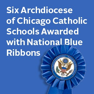 Six Archdicoese of Chicago Catholic Schools Awarded with National Blue Ribbons