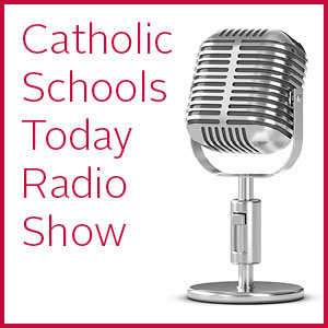 Catholic Schools Today Radio Show